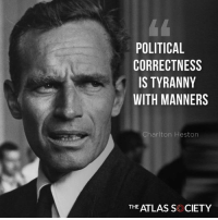 "Memes, Political Correctness, and Silence: POLITICAL  CORRECTNESS  IS TYRANNY  WITH MANNERS  Charlton Heston  THE ATLAS S CIETY ""Political Correctness"" Is Used To Silence The Individual #CollectivismIsEvil"