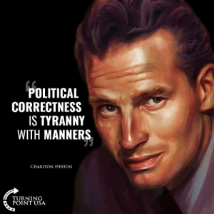 "Memes, Tool, and Political Correctness: POLITICAL  CORRECTNESS  S TYRANNY  WITH MANNERS  CHARLTON HESTON  TURNING  POINT USA ""Political Correctness"" Is Just A Tool The Left Uses To SILENCE Speech They Disagree With! #BigGovSucks"