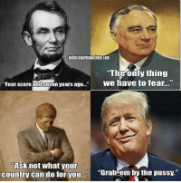 "Trump is the least presidential president America will ever see. ~Rick  Via The Political Garbage Chute: political garbage Chute.COm  The Only thing  ""Four score and Seven years ago...  We have to fear.  Ask not what your  country can do for you  ""Grab em by the pussy."" Trump is the least presidential president America will ever see. ~Rick  Via The Political Garbage Chute"