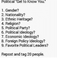 """Male American Caucasian English-French Christian Right-Wing Libertarian Nationalism Free Market Capitalism Non-Interventional, Situational Pinochet, Rand Paul, & Donald Trump: Political Get to Know You.""""  1. Gender?  2. Nationality?  3. Ethnic Heritage?  4. Religion?  5. Political Party?  6. Political Ideology?  7. Economic Ideology?  8. Foreign Policy Ideology?  9. Favorite Political Leaders?  Repost and tag 20 people. Male American Caucasian English-French Christian Right-Wing Libertarian Nationalism Free Market Capitalism Non-Interventional, Situational Pinochet, Rand Paul, & Donald Trump"""