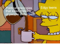Gimme dat shit: Political ideologies  that killed millions  Edgy teens  of people in the past Gimme dat shit