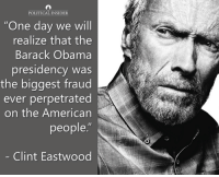 "Memes, Obama, and American: POLITICAL INSIDER  ""One day we will  realize that the  Barack Obama  presidency was  the biggest fraud  ever perpetrated  on the American  people.""  Clint Eastwood Anyone agree with Clint?"