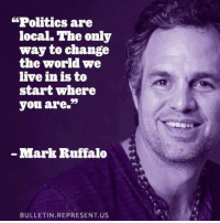 "Memes, Nationwide, and Mark Ruffalo: ""Politics are  local. The only  way to change  the world we  live in is to  start where  you are.""  Mark Ruffalo  BULLETIN REPRESENT US Exactly! That's why we're supporting 2 statewide anti-corruption initiatives and 14 more anti-corruption & political reform measures nationwide."