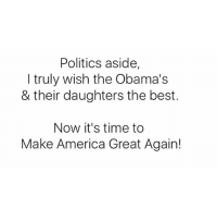 No time for hatred! We have a country to fix!: Politics aside,  I truly wish the Obama's  & their daughters the best.  Now it's time to  Make America Great Again! No time for hatred! We have a country to fix!