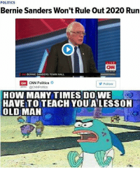 America, Bernie Sanders, and cnn.com: POLITICS  Bernie Sanders, Won't Rule Out 2020 Run  ON BERNIE SANDERS TOWN HALL  CNN CNN Politics  Follow  politics  @CNNPolitics  HOW MANY TIMES DO WE  HAVE TO TEACH YOU A LESSON  OLDMAN LIKE & TAG YOUR FRIENDS -------------------------LINK TO OUR SHIRTS IN MY BIO!!! ----------------- 🚨Partners🚨 😂@the_typical_liberal 🎙@too_savage_for_democrats 📣@the.conservative.patriot Follow me on twitter: iTweetRight Follow: @rightwingsavages Like us on Facebook: The Right-Wing Savages Follow my backup page @tomorrowsconservatives -------------------- conservative libertarian republican democrat gop liberals maga makeamericagreatagain trump followme tagsforlikes liberal american donaldtrump presidenttrump american 3percent patriotism maga usa america draintheswamp patriots nationalism sorrynotsorry politics patriot patriotic