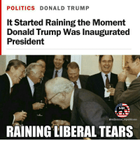 Memes, Millennials, and 🤖: POLITICS DONALD TRUMP  It Started Raining the Moment  Donald Trump Was Inaugurated  President  MR  @millennial republicans  RAINING LIBERAL TEARS And it felt so good 😂🇺🇸 Make sure and grab a MAGA shirt at the link in our bio 🇺🇸 🇺🇸 ALL WATERMARKED MEMES ARE WRITTEN BY MILLENNIAL REPUBLICANS BUT WE DO NOT OWN THE PHOTOS WITHIN THE MEMES🇺🇸 MAGA donaldtrump merica ronaldreagan TTT obamasucks military millennialrepublicans liberallogic hillaryforprison trumppence2016 trumptrain trump presidenttrump PARTNERS🇺🇸 @conservative_comedy_ @always.right @too_savage_for_liberals @ny_conservative1776 @rebelrepublican @conservativemovement @conservative.american