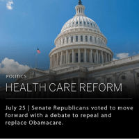 Memes, Politics, and Obamacare: POLITICS  HEALTH CARE REFORM  July 25 | Senate Republicans voted to move  forward with a debate to repeal and  replace  Obamacare The US Senate took its first big step today in repealing Obamacare. VP Mike Pence stepped in to cast the deciding vote, 51 to 50, to open the debate floor on legislation to overhaul the Affordable Care Act.