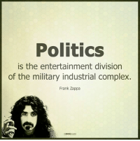 Complex, Memes, and Providence: Politics  is the entertainment division  of the military industrial complex.  Frank Zappa  MIN Providence Freedom