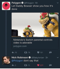 Bowser, Babylonian, and Trendy: Polygon @Polygon 5h  Let Daddy Bowser show you how it's  done  Nintendo's Switch parental controls  video is adorable  polygon. com  191 M  78  16  Nick Robinson  @Babylonian 3h  @Polygon dont say that  201  15 daddy bowser😩😍😍💦💦