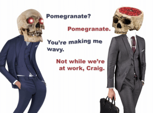 He doesn't know how to behave https://t.co/SyW38nVsvF: Pomegranate?  Pomegranate.  You're making me  wavy.  Not while we're  at work, Craig. He doesn't know how to behave https://t.co/SyW38nVsvF