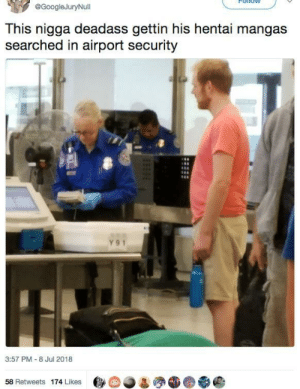 me irl by KABAR_in_the_gay_bar FOLLOW HERE 4 MORE MEMES.: PonOW  @GoogleJuryNull  This nigga deadass gettin his hentai mangas  searched in airport security  Y91  3:57 PM-8 Jul 2018  58 Retweets 174 Likes me irl by KABAR_in_the_gay_bar FOLLOW HERE 4 MORE MEMES.