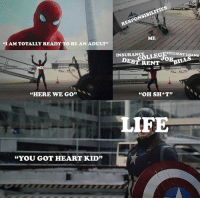 """~Deadpool: PONS  RESP  ME  """"I AMTOTALLY READY TO BE AN ADULT""""  STUDENT LOANS  INSU  BBALLS  DEBT RENT  """"HERE WE GO""""  """"OH SH*T""""  LIFE  """"YOU GOT HEART KID"""" ~Deadpool"""