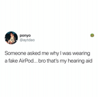 Fake, Memes, and Hell: ponyo  @aytdao  Someone asked me why l was wearing  a fake AirPod...bro that's my hearing aic Post 1887: y the hELL havent u followed @kalesaladquotes yet