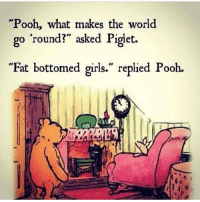 "Winnie on point. . @doyoueven - Are you ready to leave your mark?: ""Pooh, what makes the world  go round?"" asked Piglet.  Fat bottomed girls."" replied Pooh. Winnie on point. . @doyoueven - Are you ready to leave your mark?"