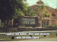 """Guns, Taken, and Guess: POOLS &SPAS  GUNS& AMMO  guess the name, Uzistand Jacuzzis""""  was already taken."""