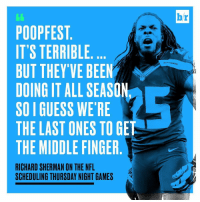 💩: POOPFEST  IT'S TERRIBLE  BUT THEY'VE BEEN  DOING IT ALL SEASON  SOIGUESS WE'RE  THE LAST ONES TO GET  THE MIDDLE FINGER  RICHARD SHERMAN ON THE NFL  SCHEDULING THURSDAY NIGHT GAMES  b/r 💩