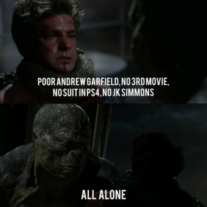 Being Alone, J.K. Simmons, and Garfield: POOR ANDREW GARFIELD,NO 3RDMOVIE,  NOSUITINPS4,NO JK SIMMONS  ALL ALONE poor andrew