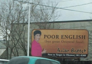 Me irl: POOR ENGLISH  (but great Oriental food)  Asian Buffet  Target in Okemos 381-8388  Next to Me irl