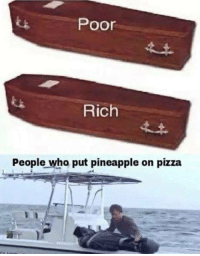 Pizza, Pineapple, and Tombstone: Poor  Rich  People who put pineapple on pizza Similar format but opposite of golden tombstone, Worth investing? via /r/MemeEconomy https://ift.tt/2vDMF7n