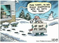 Poor Timmy...: POOR TIMMY.... HE WAS  REALLY DISAPPOINTED  WITH HIS GIFTS  THIS YEAR!  NOT  MY SANTA Poor Timmy...