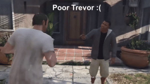 Trevor Keeps Getting Punched During Cutscene (GTA V): Poor Trevor :(  Oh, so what, it's just me getting hurt? Is that funny? Trevor Keeps Getting Punched During Cutscene (GTA V)