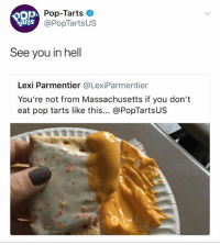 Pop, Best, and Massachusetts: pop.  arts  pPop-Tarts  @PopTartsUS  See you in hell  Lexi Parmentier @LexiParmentier  You're not from Massachusetts if you don't  eat pop tarts like this... @PopTartsUS Following @badjokeben is the best decision you'll make all week