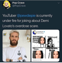 Fire, Money, and Pop: Pop Crave  @PopCrave  YouTuber @pewdiepie is currently  under fire for joking about Demi  Lovato's overdose scare.  @pewdiepie  Mom cany  give me  money  orburge  To buy burger?  Yeeees,_  | Actuall/buys  like a boss  7/25/18, 9:31 PM 2 likes and I'll tell Demi ur not@cool