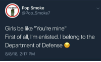 "Be Like, Girls, and Memes: Pop Smoke  @Pop_Smoke7  Pop Smoke  118  NOKE  RED  Girls be like ""You're mine""  First of all, I'm enlisted. I belong to the  Department of Defense  8/8/18, 2:17 PM Once a Marine, always a Marine."