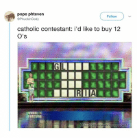Christmas, Church, and Memes: pope phteven  PhuckinCody  Follow  catholic contestant: i'd like to buy 12  O's  EEL  RTUSE  http:/atomsmasher ora/wot For all you people who only go to church on Christmas (via @phuckincody)