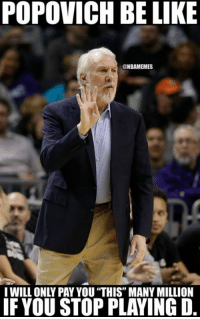"""Be Like, Nba, and Pop: POPOVICH BE LIKE  ONBAMEMES  I WILL ONLY PAYYOU """"THIS MANY MILLION  IF YOUSTOP PLAYING D. Pop's warning for Kawhi: bit.ly/PopKawhi #Spurs Nation"""