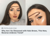 Girls, Halo, and Star Wars: POPSUGAR.COM  Why Am l So Obsessed with Halo Brows, This New,  Reverse Unibrow Trend? <p>Y'all gon have impressionable young girls out here looking like a Star Wars deep lore creature.</p>
