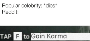 Popular Celebrity *Dies* Reddit TAP F to Gain Karma Has This