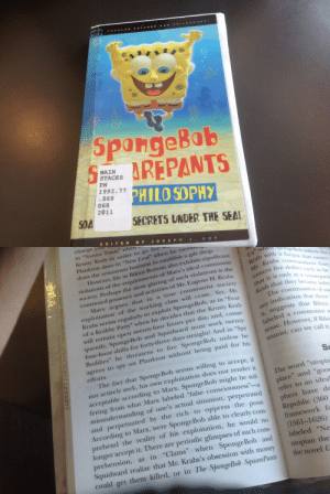 """Fire, Life, and Money: POPULAR CULTUR AND PH.LOSOP.H  SporgeBab  MAIN  STACKS  PN  1992.77  . S68  HILO SOPHY  S68  2011  SECRETS UNDER THE SEA!  EDITED B Y J OSEP H J.FOY   change joB  in """"Nature Pants"""" whell  Krusty Krab in order to go live W  Plankton does in """"New Leaf"""" when he (seen  dons the restaurant bus  ll  iness to establish a gift shop  ell sngeBob infects the  ith a fungus that causes  abs commandeers Gary  five dollars each to be  om also exhibits significart  However, life in Bikini Bott  violations of the requirements of  society. Perhaps the most glaring of such viola  continued presence and activit  Marx's ideal communist  tions is the  ies of Mr. Eugene H. Krabs.  gues that in a true communist society  nly as a consequen  that it is  hat they became infec  cease. Yet, Mr.  Krabs seems regularly to exploit SpongeBob, as in """"Fear  of a Krabby Patty"""" when he decides that the Krusty Krab  exploitation of the working class will  continuation of su  ny indication that  dication that there  main open twenty-four hours per day, and, conse-  that Bikin  will re  quently, SpongeBob and Squidward must work twenty-  four-hour shifts for forty-three days straight! And in """"sp  ed a communist  be  la  aight! Andt, suggests  However, if Biki  Buddies"""" he threatens to fire SpongeBob unless he  call  agrees to spy on Plankton without being paid for his  efforts  munist, can we  The fact that SpongeBob seems willing to accept, if  not actively seek, his own exploitation does not render it  acceptable according to Marx. SpongeBob might be suf The word 'utopia  fering from what Marx labeled """"false consciousness""""-a  misunderstanding of one's actual situation, perpetratedrefer to an ideal  and perpetuated by the rich to oppress the poor. phers have de  According to Marx, were SpongeBob able to clearly com-Republic (360  prehend the reality of his exploitation, he would noframework f  longer accept it. There are periodic glimpses of such com-(1561-1626)  prehension, as in"""