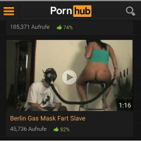 Things are gonna get freaky tonight 😫🌚: Porn  hub  185,371 Aufrufe 74%  Berlin Gas Mask Fart Slave  45,736 Aufrufe 82%  1:16 Things are gonna get freaky tonight 😫🌚