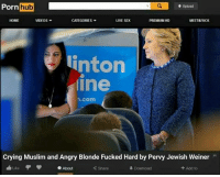 Crying, Fucking, and Memes: Porn  hub  a  t Upload  CATEGORIES  LME SEX  PREMIUM HD  MEET&FUCK  HOME  VIDEOS  Linton  line  n.com  Crying Muslim and Angry Blonde Fucked Hard by Pervy Jewish Weiner  Like  About  Share  Download  Add to Worst.  Porn. Ever.