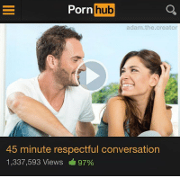 https://t.co/NqdXOYZJwo: Porn  hub  adam.the.creator  45 minute respectful conversation  1,337,593 Views 97% https://t.co/NqdXOYZJwo