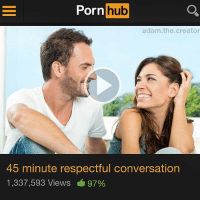 Girl I'm gonna respect the fuck out of you ( @adam.the.creator x @pornhub ): Porn  hub  adam.the.creator  45 minute respectful conversation  1,337,593 Views 97% Girl I'm gonna respect the fuck out of you ( @adam.the.creator x @pornhub )