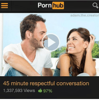 i have the biggest lady boner rn: Porn hub  adam.the.creator  45 minute respectful conversation  1,337,593 Views 97% i have the biggest lady boner rn