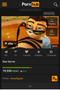 me_irl: Porn  hub  ADS BY TRAFFIC JUNKY  Remove Ads  Thumbs  Share  480p  90:41  201  Download  Favorite Playlists  19  Bee Movie  19,530 VIEWS  91%  From: Anus Raptor me_irl