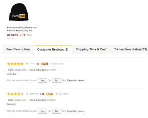 The Amazon review on this product: Porn hub  Embroidered Men Beanie Hat  Pornhub High Quality Hat  US $4.16 - 7.78 / Piece  Sold: 2  Transaction History(12)  Item Description  Shipping Time & Cost  Customer Reviews (2)  V2  By: t***1  12 02, 2019  Color: Model color Hats & Caps Size: 56-60cm  lovely hat  Was the review helpful to you?  (0)|  Report this review  Yes  No  (0)  By: jule****lis  04 22, 2019  Color: Model color Hats & Caps Size: 56-60cm  Satisfied  Was the review helpful to you?  (0)| Report this review  Yes  No  (0) The Amazon review on this product