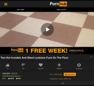 Why is my peepee hard?: Porn  hub  LIVE CAMS  MEET & FUCK  Pornhub  FREE WEEK!0o o  EXPIRES SOON  PREMUM  Two Hot Invisible And Silent Lesbians Fuck On The Floor  3k  461  Favorite  Playlists  Download  246,934 VIEWS  From: hnnnnnng  Subscribe  88% -3472 461  Categories: Funny, SFW, HD Why is my peepee hard?