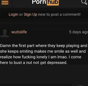 Fucking, Porn Hub, and Porn: Porn  hub  Login or Sign Up now to post a comment!  wutislife  5 days ago  Damn the first part where they keep playing and  she keeps smiling makes me smile as well and  realize how fucking lonely I am Imao. I come  here to bust a nut not get depressed.
