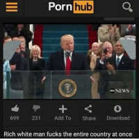 rich-white-man: Porn  hub  NEWS  699  231  Add To  Share  Download  Rich white man fucks the entire country at once