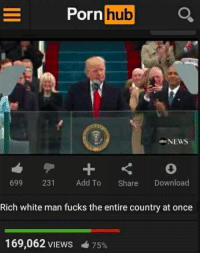 rich-white-man: Porn  hub  NEWS  699  231  Add To  Share  Download  Rich white man fucks the entire country at once  169,062 VIEWS 4 75%