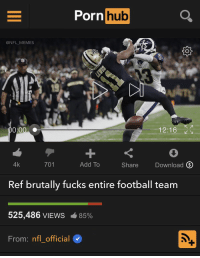 Hardcore... https://t.co/3k6J9WFI8Y: Porn  hub  @NFL_MEMES  1  0:00 C  12:16  4k  701  Add To  Share  Download Q  Ref brutally fucks entire football team  525,486 VIEWS  é 85%  From: nfl official Hardcore... https://t.co/3k6J9WFI8Y