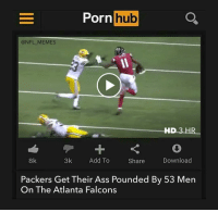 If anyone wants to rewatch the game...: Porn  hub  @NFL MEMES  HD 3 HR  8k  3k  Add To  Download  Share  Packers Get Their Ass Pounded By 53 Men  On The Atlanta Falcons If anyone wants to rewatch the game...