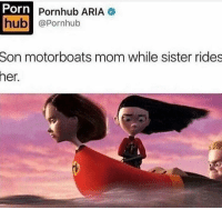 """Family, Porn Hub, and Pornhub: Porn  hub @Pornhub  Pornhub ARIA  Son motorboats mom while sister rides  her. <p><a href=""""http://memehumor.net/post/175196456321/wholesome-family-film-cant-wait-for-the-sequel"""" class=""""tumblr_blog"""">memehumor</a>:</p>  <blockquote><p>Wholesome family film. Can't wait for the sequel!</p></blockquote>"""