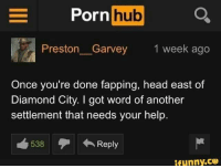 God speed general-Cazador_king2277: Porn  hub  Preston Garvey  1 week ago  Once you're done fapping, head east of  Diamond City. I got wor  of another  settlement that needs your help  Reply  538  ifunny.CO God speed general-Cazador_king2277