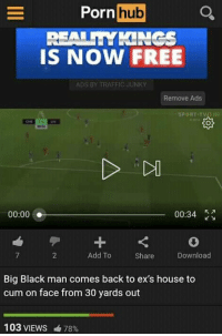 Chelsea, Cum, and Ex's: Porn hub Q  REALLLYKINGS  IS NOW FREE  ADS BY TRAFFIC JUNKY  Remove Ads  SPORT TVD  00:00  00:34  2  Add To  Share  Download  Big Black man comes back to ex's house to  cum on face from 30 yards out  103 VIEWS cib 78% Now someone has uploaded Sturridge's goal against Chelsea on PornHub 😂 https://t.co/ucL463l5gd