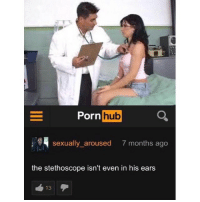 CAUGHT THIS NIGGA SLIPPIN 😭😭😭: Porn  hub  sexually aroused  7 months ago  the stethoscope isn't even in his ears  13 CAUGHT THIS NIGGA SLIPPIN 😭😭😭